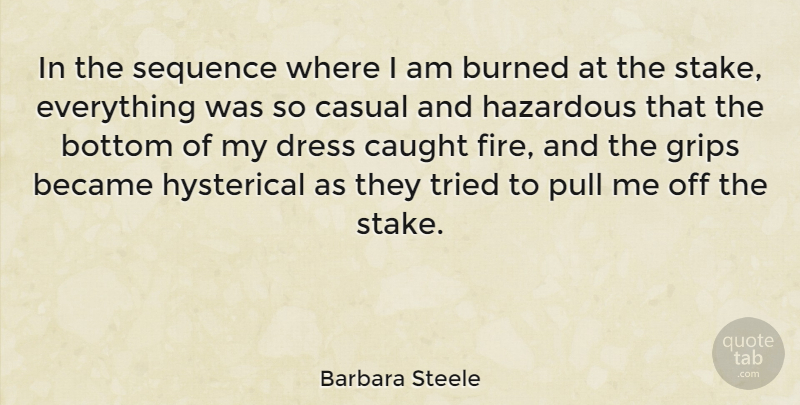 Barbara Steele Quote About Became, British Actress, Burned, Casual, Caught: In The Sequence Where I...