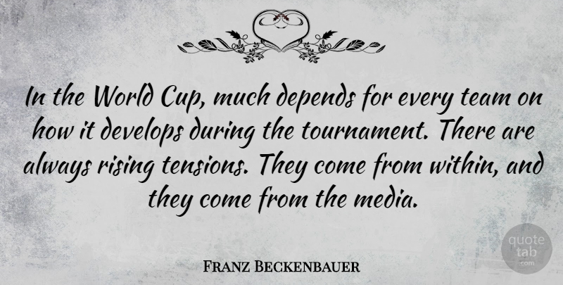 Franz Beckenbauer Quote About Depends, Develops, Rising: In The World Cup Much...