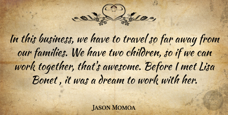 Jason Momoa Quote About Dream, Children, Two: In This Business We Have...