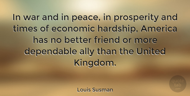 Louis Susman Quote About War, America, Hardship: In War And In Peace...