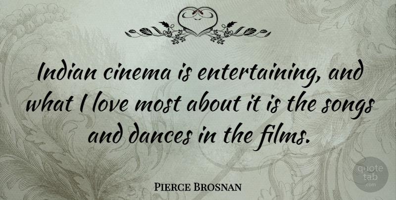 Pierce Brosnan Quote About Dances, Love, Songs: Indian Cinema Is Entertaining And...