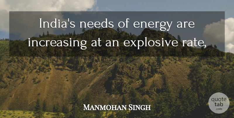 Manmohan Singh Quote About Energy, Explosive, Increasing, Needs: Indias Needs Of Energy Are...