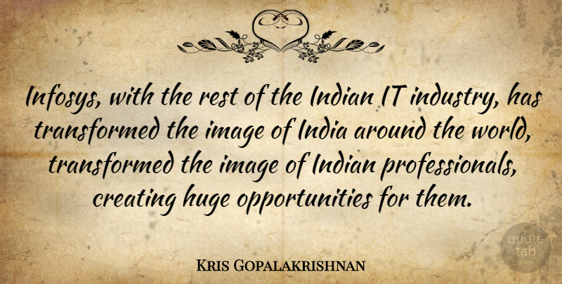 Kris Gopalakrishnan Quote About Huge, Image, Indian: Infosys With The Rest Of...