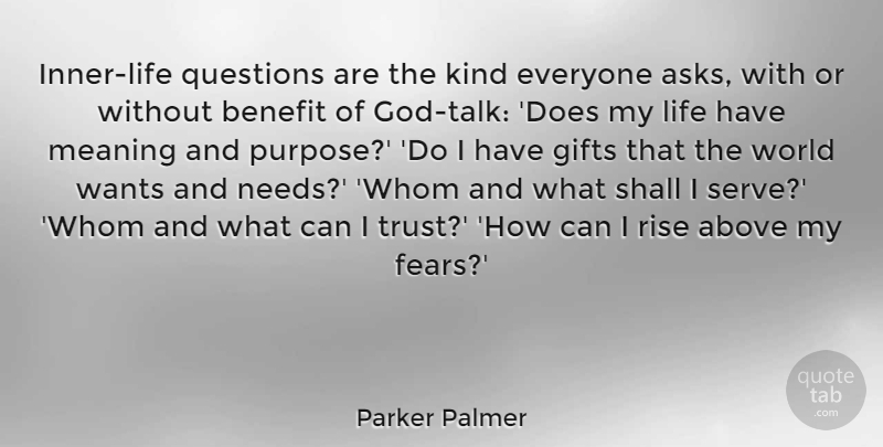 Parker Palmer Quote About Above, Benefit, Gifts, Life, Meaning: Inner Life Questions Are The...