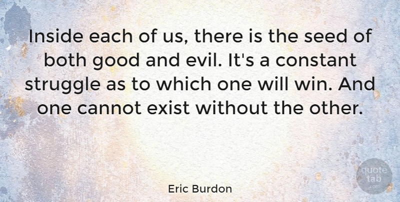 Eric Burdon Quote About Struggle, Winning, Evil: Inside Each Of Us There...