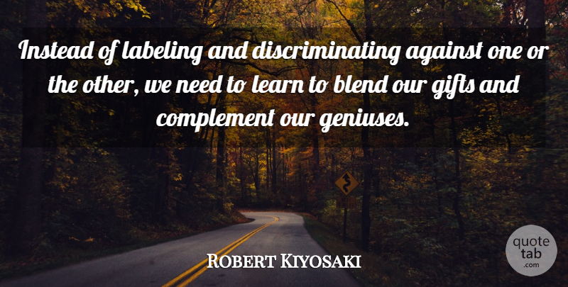 Robert Kiyosaki Quote About Motivational, Genius, Needs: Instead Of Labeling And Discriminating...