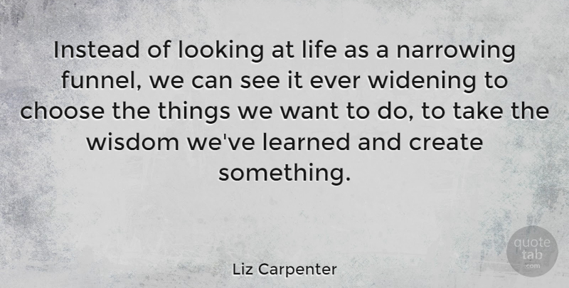 Liz Carpenter Quote About Life, Choices, Want: Instead Of Looking At Life...