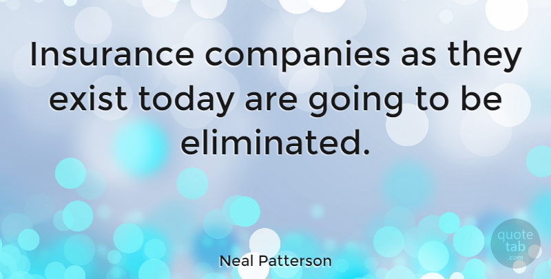 Neal Patterson Quote About Companies: Insurance Companies As They Exist...