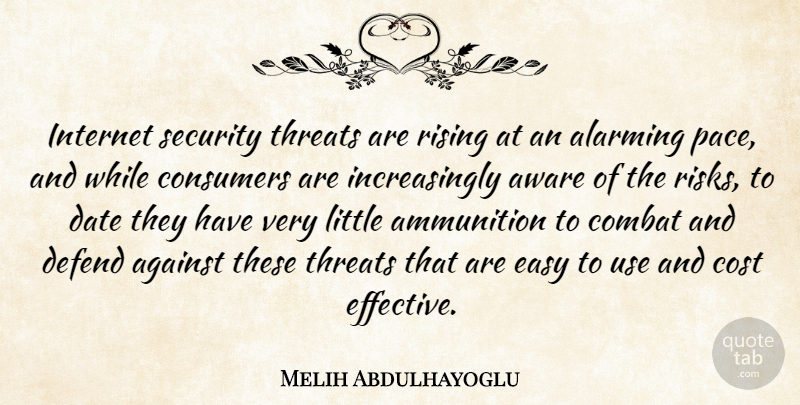 Melih Abdulhayoglu Quote About Against, Alarming, Ammunition, Aware, Combat: Internet Security Threats Are Rising...