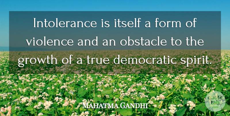 Mahatma Gandhi Quote About Inspirational, Peace, Adversity: Intolerance Is Itself A Form...