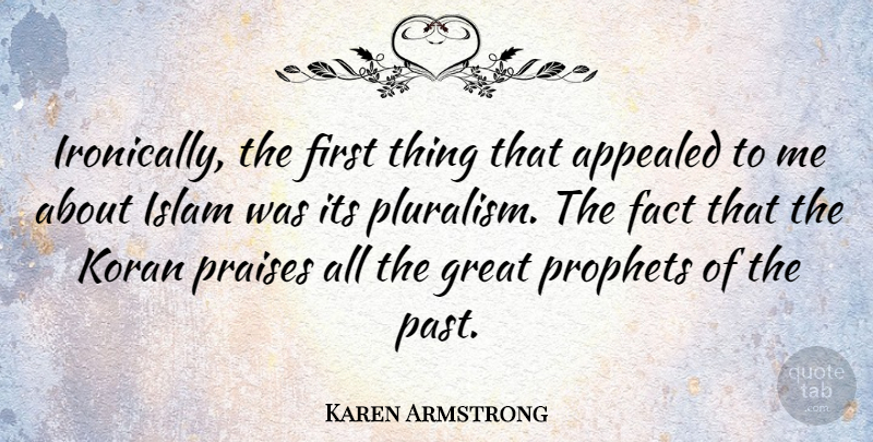 Karen Armstrong Quote About Past, Pluralism Is, Islam: Ironically The First Thing That...