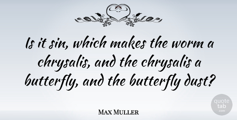 Max Muller Quote About Butterfly, Dust, Sin: Is It Sin Which Makes...