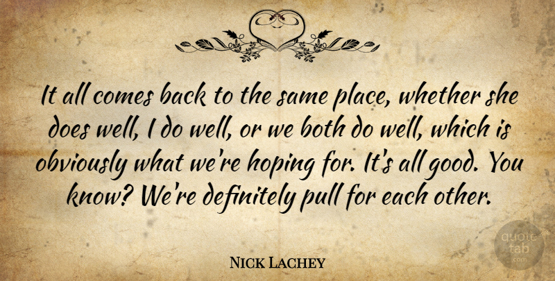 Nick Lachey Quote About Both, Definitely, Hoping, Obviously, Pull: It All Comes Back To...