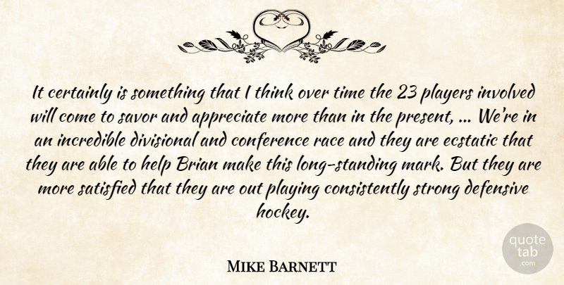 Mike Barnett Quote About Appreciate, Brian, Certainly, Conference, Defensive: It Certainly Is Something That...