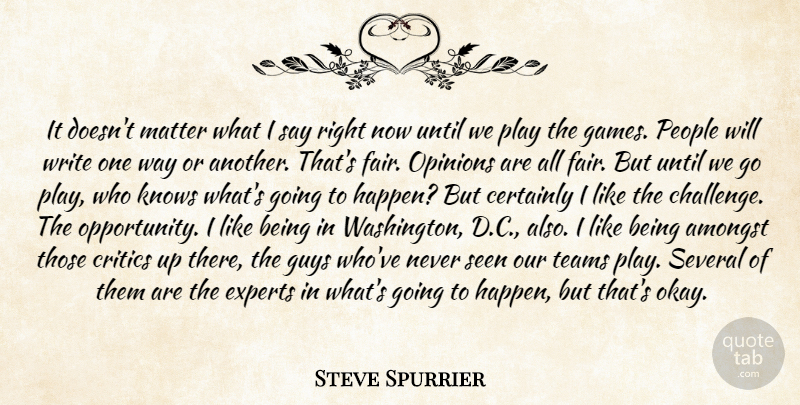 Steve Spurrier Quote About Amongst, Certainly, Critics, Experts, Guys: It Doesnt Matter What I...