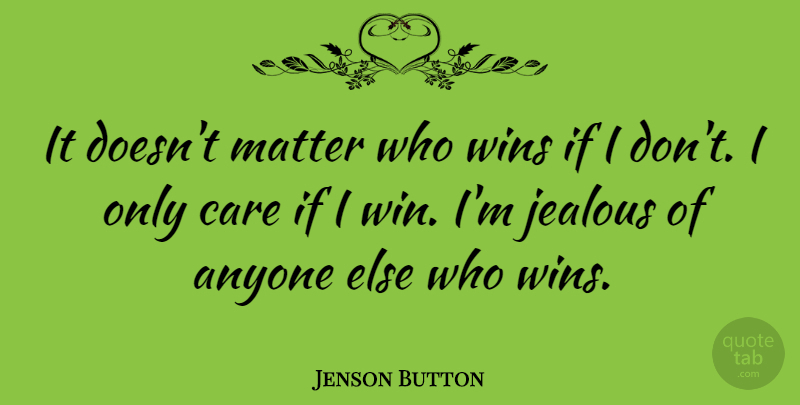 Jenson Button Quote About Jealous, Winning, Care: It Doesnt Matter Who Wins...