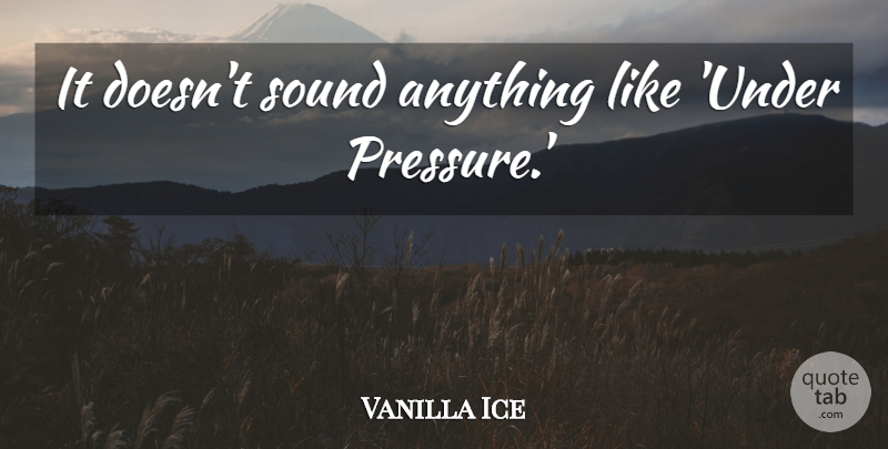 Vanilla Ice Quote About Rapper, Pressure, Sound: It Doesnt Sound Anything Like...