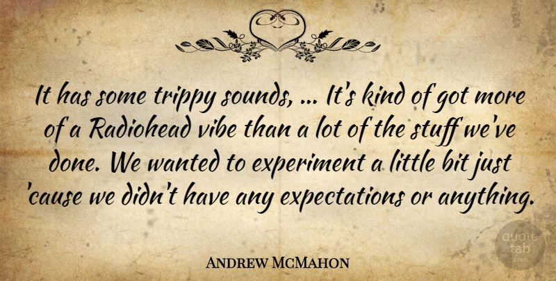 Andrew McMahon Quote About Bit, Experiment, Kindness, Radiohead, Stuff: It Has Some Trippy Sounds...
