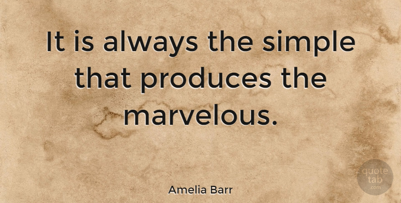 Amelia Barr Quote About Inspirational, Life, Success: It Is Always The Simple...