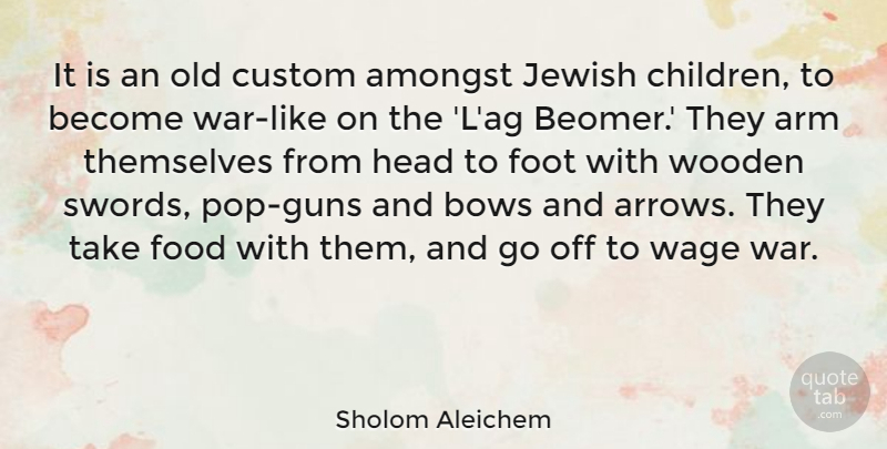 Sholom Aleichem Quote About Children, War, Gun: It Is An Old Custom...
