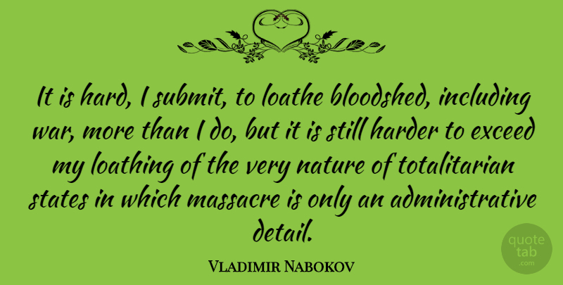 Vladimir Nabokov Quote About War, Loathing, Details: It Is Hard I Submit...