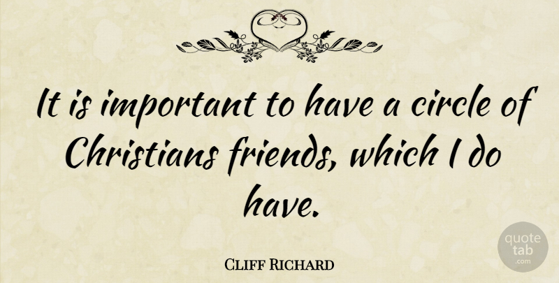 Cliff Richard Quote About Christian, Circles, Important: It Is Important To Have...