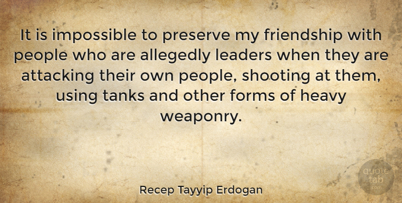 Recep Tayyip Erdogan Quote About People, Leader, Shooting: It Is Impossible To Preserve...
