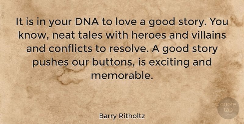 Barry Ritholtz Quote About Conflicts, Dna, Exciting, Good, Heroes: It Is In Your Dna...