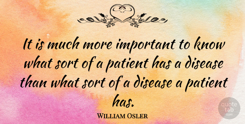 William Osler Quote About Health, Medicine, Important: It Is Much More Important...