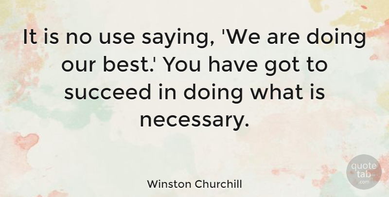 Winston Churchill Quote About Strength, Success, Badass: It Is No Use Saying...