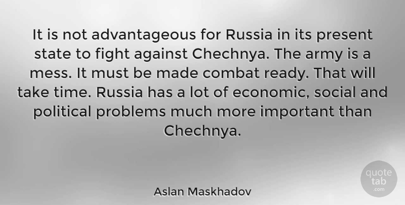 Aslan Maskhadov Quote About Army, Fighting, Russia: It Is Not Advantageous For...