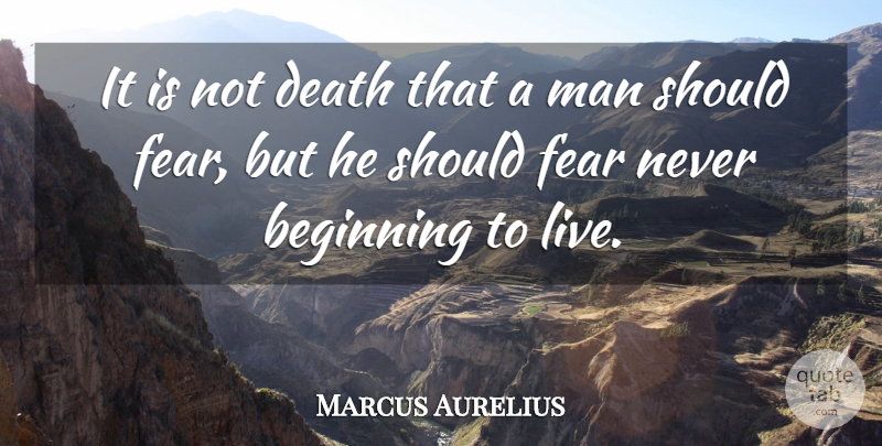 Marcus Aurelius Quote About Life, Moving On, Wise: It Is Not Death That...