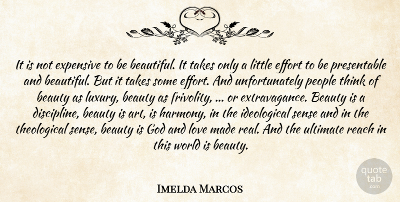 Imelda Marcos Quote About Beautiful, Art, Real: It Is Not Expensive To...
