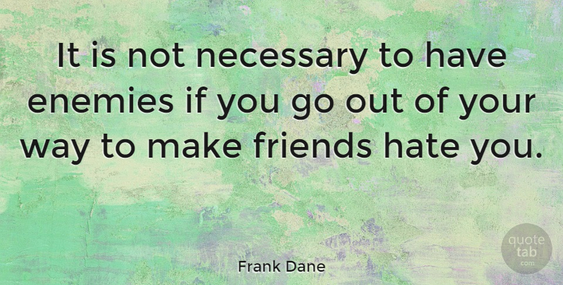 Frank Dane Quote About Hate, Enemy, Way: It Is Not Necessary To...