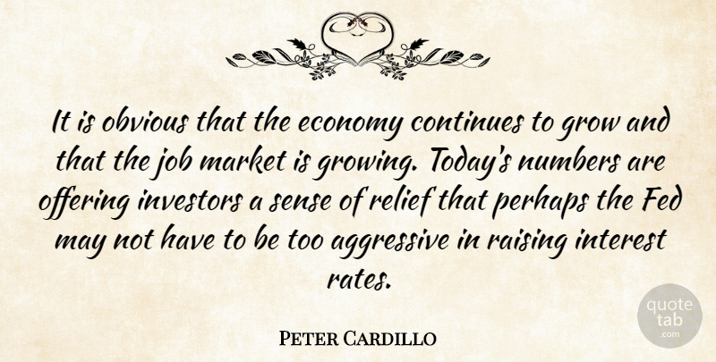 Peter Cardillo Quote About Aggressive, Continues, Economy, Economy And Economics, Fed: It Is Obvious That The...