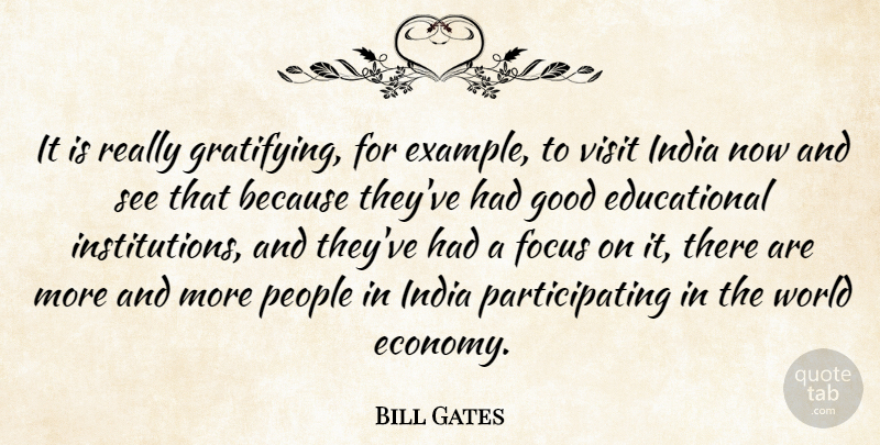 Bill Gates Quote About Educational, People, Focus: It Is Really Gratifying For...