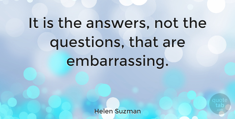 Helen Suzman Quote About Embarrassing Questions, Answers, Embarrassing: It Is The Answers Not...