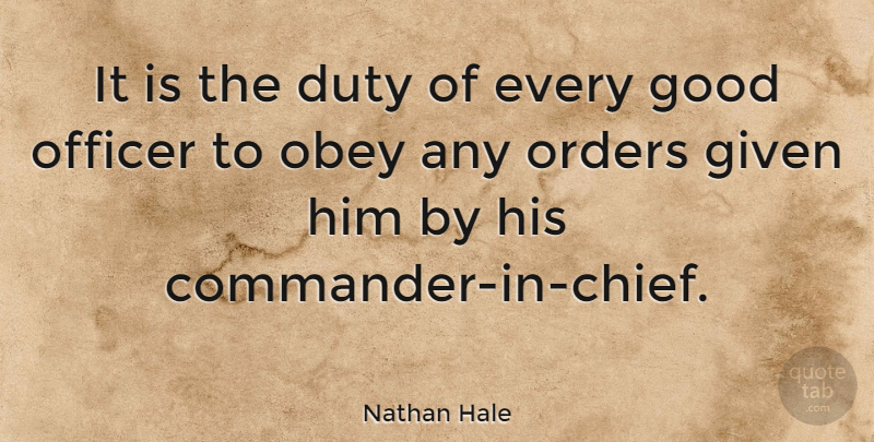 Nathan Hale Quote About Order, Given, Chiefs: It Is The Duty Of...