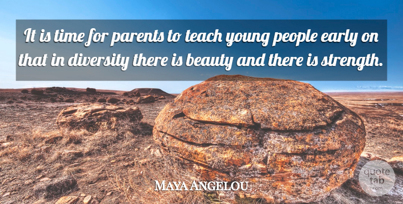 Maya Angelou Quote About Strength, Educational, Teaching: It Is Time For Parents...