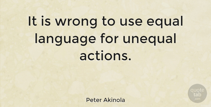 Peter Akinola Quote About Use, Action, Language: It Is Wrong To Use...