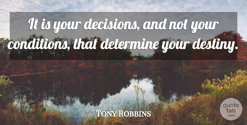 Tony Robbins Quote About Motivational, Leadership, Destiny: It Is Your Decisions And...