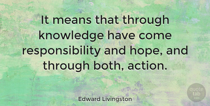 Edward Livingston Quote About Action, American Judge, Knowledge, Means, Responsibility: It Means That Through Knowledge...