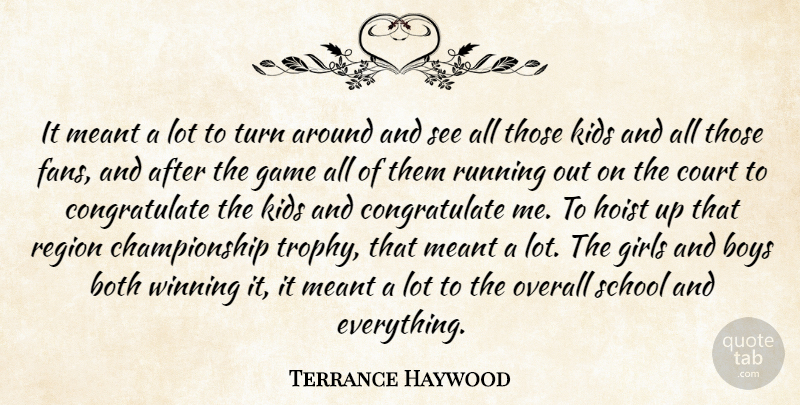 Terrance Haywood Quote About Both, Boys, Court, Game, Girls: It Meant A Lot To...