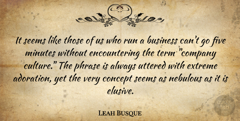 Leah Busque Quote About Business, Concept, Extreme, Five, Minutes: It Seems Like Those Of...