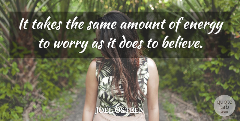 Joel Osteen Quote About Believe, Worry, Energy: It Takes The Same Amount...