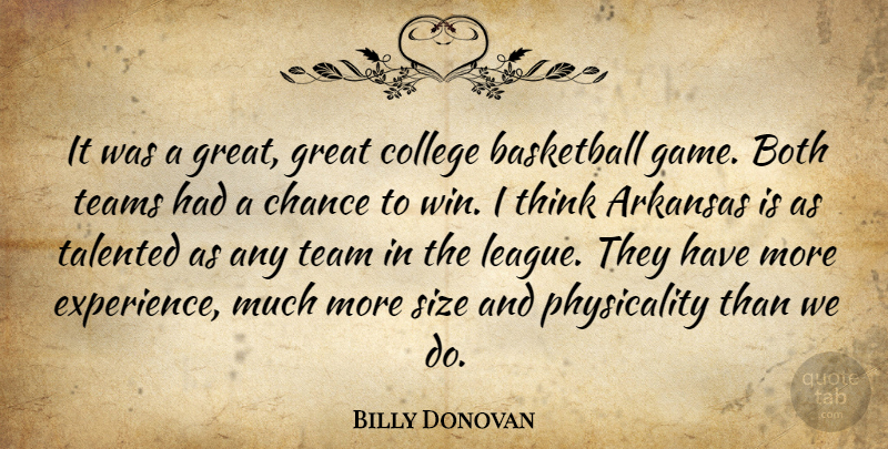 Billy Donovan Quote About Arkansas, Basketball, Both, Chance, College: It Was A Great Great...