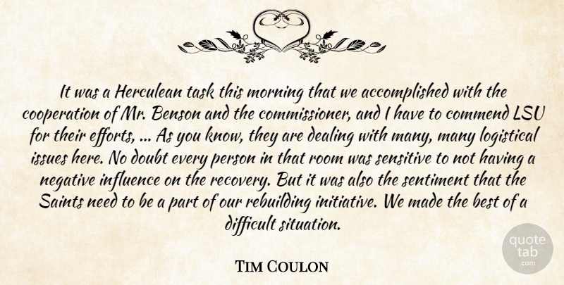 Tim Coulon Quote About Best, Commend, Cooperation, Dealing, Difficult: It Was A Herculean Task...