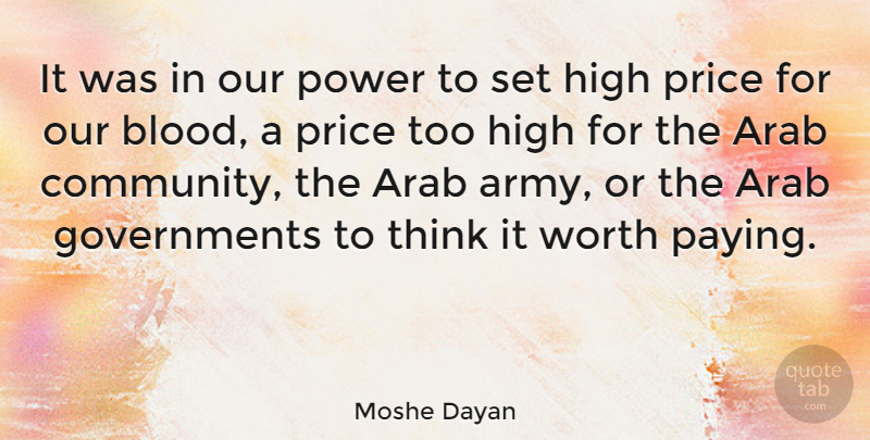 Moshe Dayan Quote About Arab, High, Power, Price, Worth: It Was In Our Power...