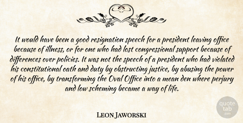 Leon Jaworski Quote About Became, Duty, Good, Leaving, Lost: It Would Have Been A...