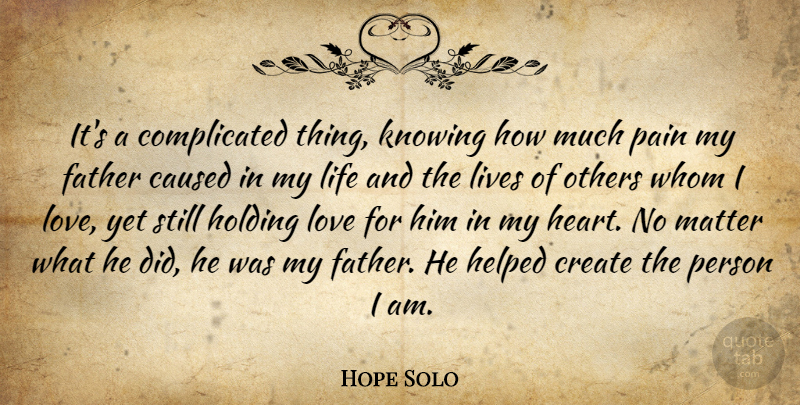 Hope Solo Quote About Pain, Father, Heart: Its A Complicated Thing Knowing...